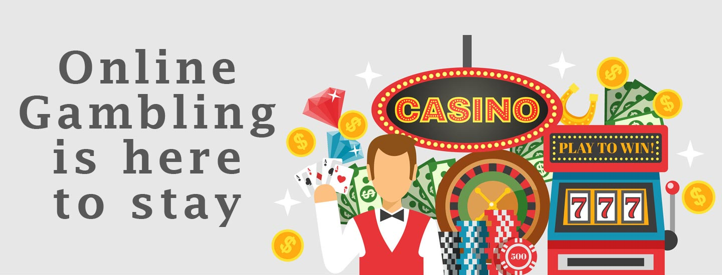 Online gambling is here to stay